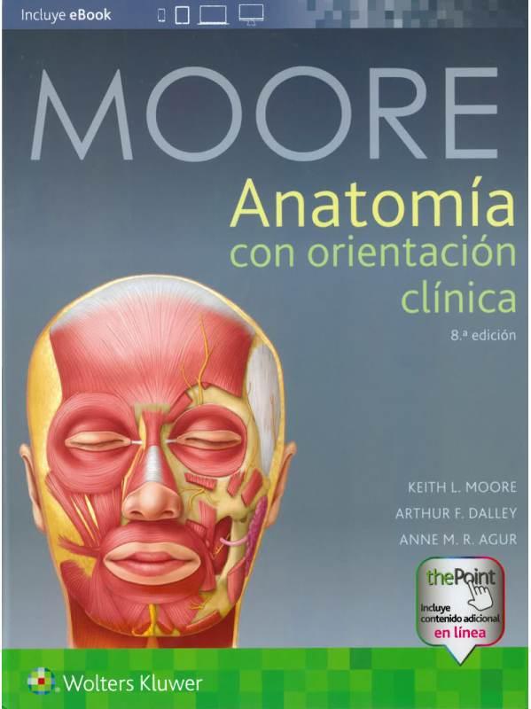 MOORE ANATOMÍA CON ORIENTACIÓN CLÍNICA 8VA EDICIÓN