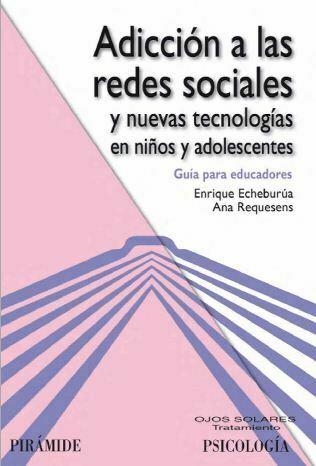 Adicciones a redes sociales y nuevas tecnología en niños y adolescentes (Echeburua)