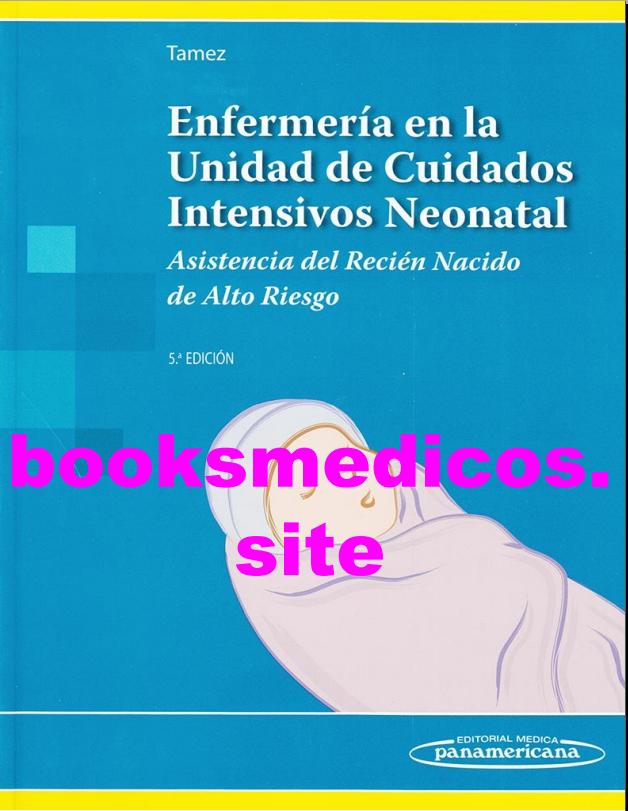 Enfermería en la Unidad de Cuidados Intensivos Neonatal (Tames) 5° Edición